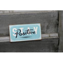 "Magnetschild ""Stay Positive"""